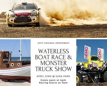 At the one-of-a-kind 2017 Havasu Speedway Waterless Boat Race & Monster Truck Show, you'll see race cars, monster trucks and boats race around the track.