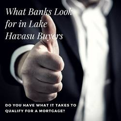 Banks consider several factors when deciding if Lake Havasu Buyers are good candidates for a mortgage, including financial stability, down payment & more.