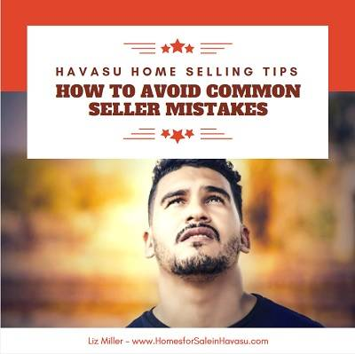 Havasu Home Selling Tip: avoid common Seller mistakes so that you can sell your Havasu home for as much as possible in the shortest amount of time.
