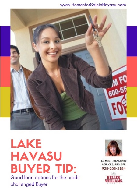 My latest Lake Havasu Buyer Tip involves mortgage loans. If your credit is less than desirable, you have a few options to choose from.
