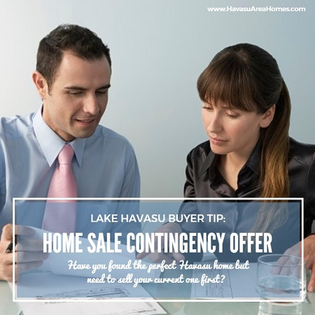 If you need to sell your Lake Havasu home before purchasing another, you may want to submit a home sale contingency offer stating so.