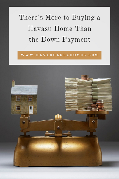 There's more to buying a Havasu home than the down payment. You'll need to pay closing costs, prorated property taxes, interest and insurance costs, inspections, and HOA fees before you can become an official homeowner.