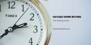 "In the Havasu home buying game, there's a lot of ""hurry up and wait"". How long does it take a seller to respond to your offer? Usually 24 to 72 hours. But they could take as long as they want."